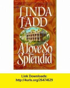 A Love So Splendid (9780451408280) Linda Ladd , ISBN-10: 0451408284  , ISBN-13: 978-0451408280 ,  , tutorials , pdf , ebook , torrent , downloads , rapidshare , filesonic , hotfile , megaupload , fileserve
