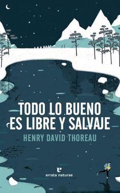 Todo lo bueno es libre y salvaje / Henry David Thoreau M THO Henry David Thoreau, Library Books, My Books, My Beautiful Daughter, My Love, Movie Posters, Travel, Fresco, Book Covers