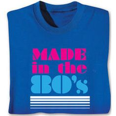 Made In The 80s T Shirt Birthday Gifts Birthdays Presents Anniversaries