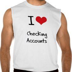I love Checking Accounts Sleeveless T Shirt, Hoodie Sweatshirt