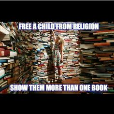 Free a child from religion, show them more than one book!