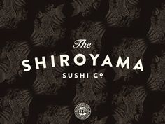 The Shiroyama Sushi Company |  branding and art direction