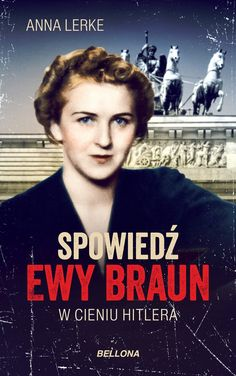 "Inspiracją do napisania tego artykułu stała się książka ""Spowiedź Ewy Braun. W cieniu Hitlera"" (Bellona 2018). Anna, Reading, Books, Movies, Movie Posters, Decor, Historia, Drawings, Libros"