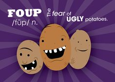 Protect the world from FOUP - The Fear Of Ugly Potatoes http://www.tastefulselections.com/foup/
