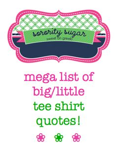 reveal is on the way and you need a big/little quote for designing your family tee shirts, crafts and gifts! check out the sorority sugar MEGA list of big/little slogans! Delta Phi Epsilon, Phi Sigma Sigma, Alpha Omicron Pi, Kappa Kappa Gamma, Pi Beta Phi, Delta Zeta, Alpha Phi, Phi Mu, Sorority Sugar