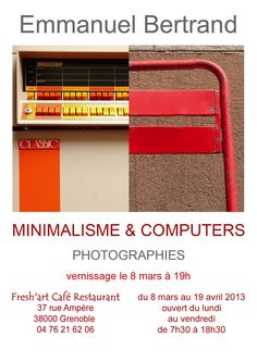 Minimalism & Computers, a photographic exhibition from March 8 to April 19, 2013, at the Fresh'art Café, 37 rue Ampère in Grenoble, France.  Opening March 8 to 19h.