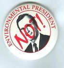 ENVIRONMENTAL PRESIDENT NOT ANTI BUSH Campaign Button - http://oddauctions.net/presidential-history/environmental-president-not-anti-bush-campaign-button/