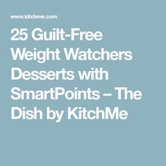 25 Guilt-Free Weight Watchers Desserts with SmartPoints – The Dish by KitchMe