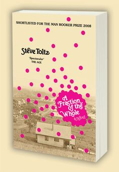 A Fraction of the Whole, Steve Toltz. Incredible Booker Prize winner.