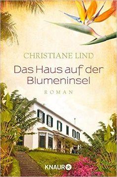 Das Haus auf der Blumeninsel: Roman: Amazon.de: Christiane Lind: Bücher