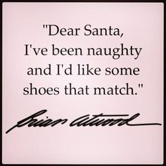 SHOE QUOTES - Dear Santa... Love this!!! That's me!! LOL