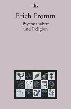 Psychoanalyse und Religion von Erich Fromm, http://www.amazon.de/