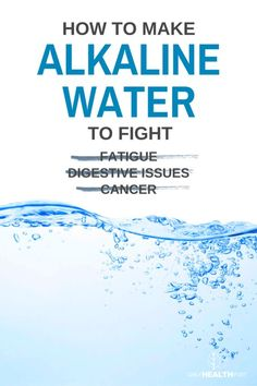 How To Make Alkaline Water To Fight Fatigue, Digestive Issues And Cancer | Bewellhub