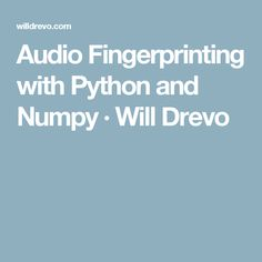 Audio Fingerprinting with Python and Numpy · Will Drevo