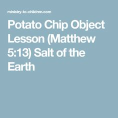 Potato Chip Object Lesson (Matthew Salt of the Earth Youth Group Lessons, Kids Church Lessons, Bible Lessons For Kids, Sunday School Lessons, Children Church, Youth Groups, Bible Study For Kids, Kids Bible, Children's Bible