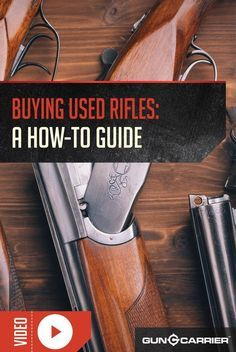 Buying a Used Rifle: What to Look For   Gun Buying Tips and Ideas by Gun Carrier ...