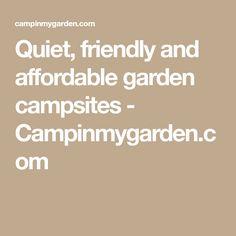 Quiet, friendly and affordable garden campsites - Campinmygarden.com