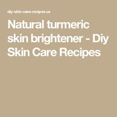 Natural turmeric skin brightener - Diy Skin Care Recipes