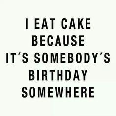 I eat cake.