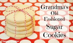 Grandma's old fashioned sugar cookies from ClassyClutter.net