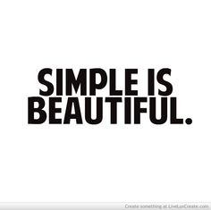 Simple is beautiful ♥
