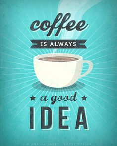 Coffee is always a good idea Teal coffee print Teal by LatteDesign