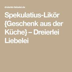 Spekulatius-Likör {Geschenk aus der Küche} – Dreierlei Liebelei