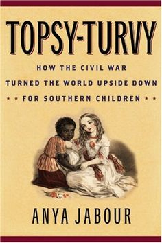 Topsy-Turvy: How the Civil War Turned the World Upside Down for Southern Children (American Childhoods Series) by Anya Jabour http://smile.amazon.com/dp/1566636329/ref=cm_sw_r_pi_dp_Hor5ub1XX1QPN