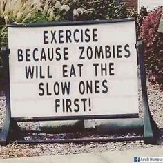 Exercise because zombies will eat the slow ones first!