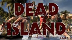 Dead Island Part #1