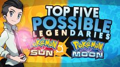 Top 5 Possible Legendaries For Pokemon Sun and Moon