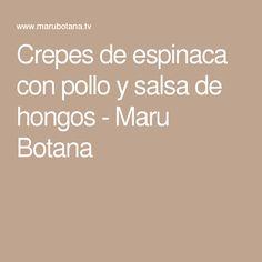 Crepes de espinaca con pollo y salsa de hongos - Maru Botana