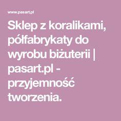 Sklep z koralikami, półfabrykaty do wyrobu biżuterii | pasart.pl - przyjemność tworzenia.