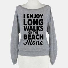 I Enjoy Long Walks On The Beach Alone