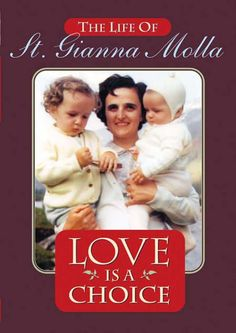 This DVD documents the heroic life of St. Gianna Molla through interviews with her husband, children, friends, letters, and family mementos. St. Gianna, who sacrificed her life to save her unborn baby, was a mother, a medical doctor, a lover of opera, art, and culture. (http://store.casamaria.org/love-is-a-choice-the-life-of-st-gianna-molla/)