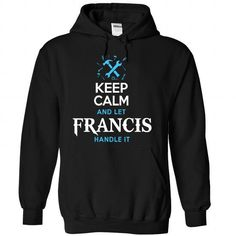 Awesome Tee Keep Calm and Let FRANCIS handle it. T-Shirts