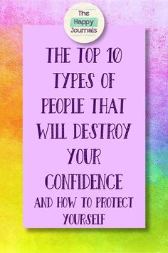 8352d114cf86 The Top 10 Types of People That Will Destroy Your Confidence and How To  Protect yourself