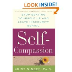 Self-Compassion: Stop Beating Yourself Up and Leave Insecurity Behind: Kristin Neff: 9780061733512: Amazon.com: Books