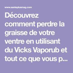Découvrez comment perdre la graisse de votre ventre en utilisant du Vicks Vaporub et tout ce que vous pouvez faire avec cette crème !...