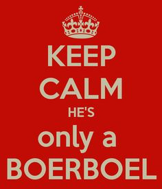 KEEP CALM HE'S only a BOERBOEL