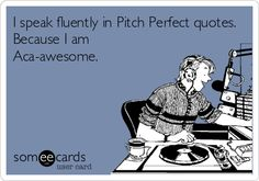 Pitch perfect quotes and my coworker always make the day go faster :)