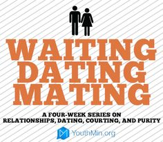 Waiting, Dating, Mating - 4 week sermon series on Relationships
