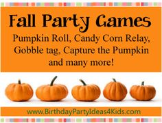 Fall Theme Party Games!  Fun games for kids of all ages with a Fall / Autumn theme.   Pumpkin Roll, Candy Corn Relay, Capture the Pumpkin, Gobble Tag and a FREE Scavenger Hunt list of 38 Thanksgiving items to find!   Great for kids 3, 4, 5, 6, 7, 8, 9, 10, 11, 12, 13, 14, 15, 16, 17 years old and adults too!    http://www.birthdaypartyideas4kids.com/fun-fall-theme-games.htm #fall #harvest #party #games #kids