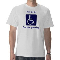 """Wheelchair, I'm in it, for the parking""  Sometimes, you just have to TRY & laugh about it!"