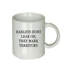 Harleys Don't Leak They Mark Territory Mug