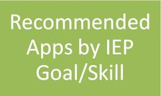 Recommended Apps by IEP Goal/Skill.  This could be very helpful for my students with IEPs.