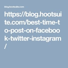 https://blog.hootsuite.com/best-time-to-post-on-facebook-twitter-instagram/