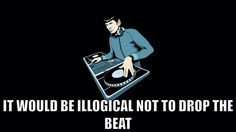 Space, the vinyl frontier. these are the beats of the DJ....Spock. Who's continuing mission, to explore new tracks, to seek out new grooves and combinations.....to boldly bust a move like no one has busted before.