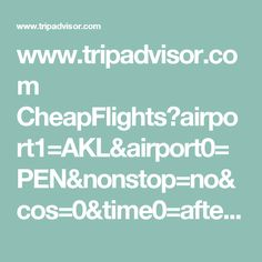 www.tripadvisor.com CheapFlights?airport1=AKL&airport0=PEN&nonstop=no&cos=0&time0=afternoon&date0=20171013&travelers=1&bb_search_id=7afa4f92_6bbc_4105_a5da_970de4b9e767