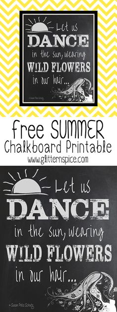"Free Summer Chalkboard Printable - ""Let us dance in the sun, wearing wild flowers in our hair..."" ~ Susan Polis Schutz"